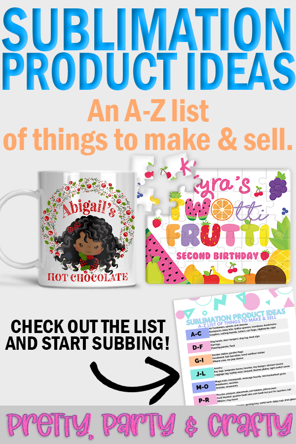 A growing list of everything you can make with sublimation from A through Z by Pretty Party and Crafty