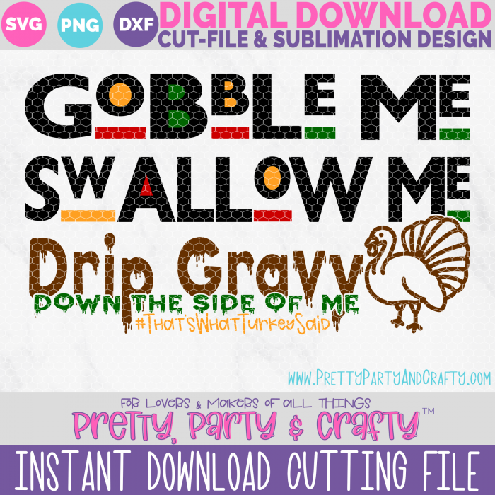 Gobble Me Swallow Me Drip Gravy Down the Side of Me SVG Thanksgiving design